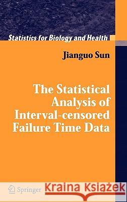 The Statistical Analysis of Interval-Censored Failure Time Data Jianguo Sun 9780387329055