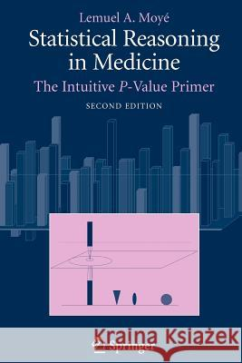 Statistical Reasoning in Medicine: The Intuitive P-Value Primer Lemuel A. Moye 9780387329130