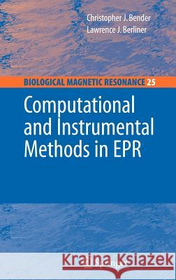 Computational and Instrumental Methods in EPR Bender                                   Christopher J. Bender Lawrence Berliner 9780387331454