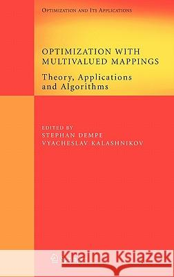 Optimization with Multivalued Mappings : Theory, Applications and Algorithms Stephan Dempe Vyacheslav Kalashnikov 9780387342207
