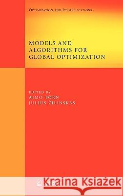 Models and Algorithms for Global Optimization : Essays Dedicated to Antanas Zilinskas on the Occasion of His 60th Birthday Aimo Torn Julius Zilinskas 9780387367200