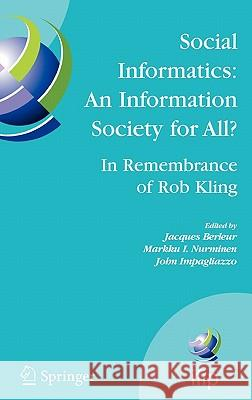 Social Informatics: An Information Society for All? in Remembrance of Rob Kling: Proceedings of the Seventh International Conference 'human Choice and Jacques Berleur Markku I. Nurminen John Impagliazzo 9780387378756