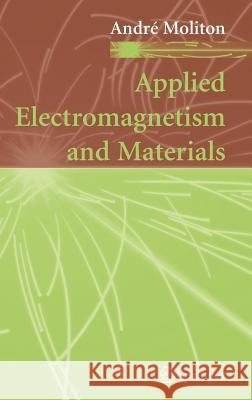 Applied Electromagnetism and Materials Andre Moliton 9780387380629