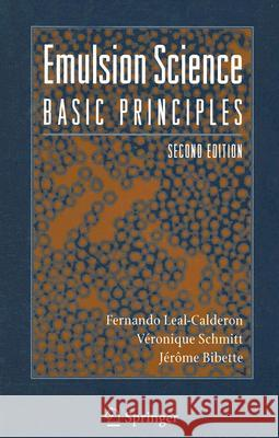 Emulsion Science : Basic Principles Jerome Bibette Vronique Schmitt Fernando Leal-Calderon 9780387396828