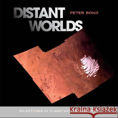 Distant Worlds: Milestones in Planetary Exploration Peter Bond 9780387402123