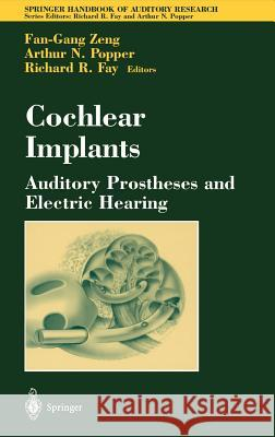 Cochlear Implants: Auditory Prostheses and Electric Hearing Fan-Gang Zeng F. G. Zeng A. N. Popper 9780387406466