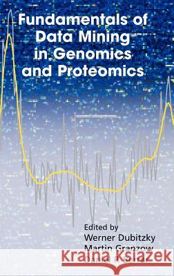 Fundamentals of Data Mining in Genomics and Proteomics Werner Dubitzky Martin Granzow Daniel P. Berrar 9780387475080 Springer