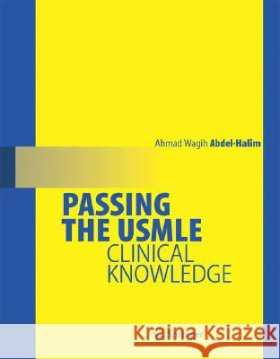 Passing the USMLE: Clinical Knowledge Ahmad Wagih Abdel Halim 9780387689838