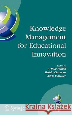 Knowledge Management for Educational Innovation: Ifip Wg 3.7 7th Conference on Information Technology in Educational Management (Item), Hamamatsu, Jap Arthur Tatnall Toshio Okamoto Adrie Visscher 9780387693101