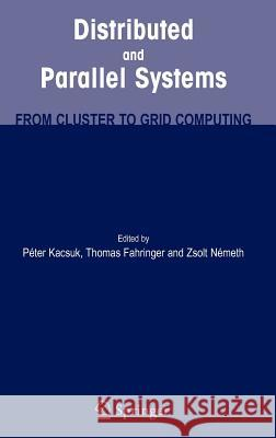Distributed and Parallel Systems: From Cluster to Grid Computing Peter Kacsuk Thomas Fahringer Zsolt Nemeth 9780387698571
