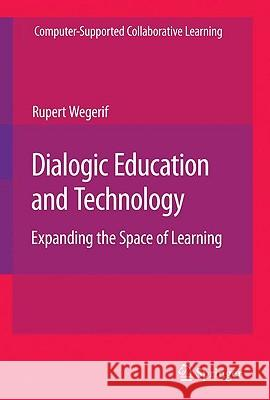 Dialogic Education and Technology: Expanding the Space of Learning Rupert Wegerif 9780387711409
