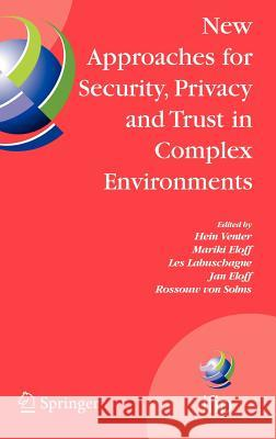 New Approaches for Security, Privacy and Trust in Complex Environments: Proceedings of the Ifip Tc 11 22nd International Information Security Conferen Les Labuschagne Rossouw Vo Mariki Eloff 9780387723662