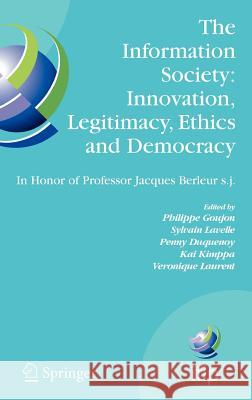 The Information Society: Innovation, Legitimacy, Ethics and Democracy: In Honor of Professor Jacques Berleur s.j. Philippe Goujon Sylvain Lavelle Penny Duquenoy 9780387723808