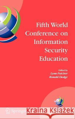 Fifth World Conference on Information Security Education: Proceedings of the Ifip Tc 11 Wg 11.8, Wise 5, 19 to 21 June 2007, United States Military Ac Ronald Dodge 9780387732688