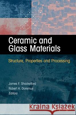 Ceramic and Glass Materials : Structure, Properties and Processing James F. Shackelford Robert H. Doremus 9780387733616 Springer