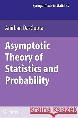 Asymptotic Theory of Statistics and Probability Anirban Dasgupta 9780387759708 Not Avail