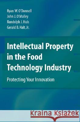 Intellectual Property in the Food Technology Industry: Protecting Your Innovation John J. O???malley Ryan W. O???donnell Randolph J. Huis 9780387773889