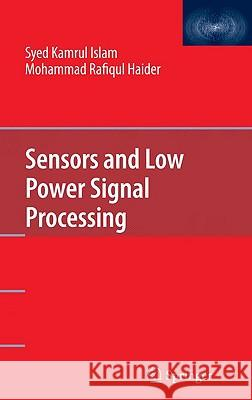 Sensors and Low Power Signal Processing Syed Kamrul Islam M. Rafiqul Haider 9780387793917