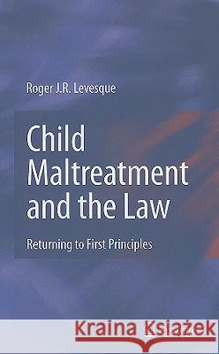Child Maltreatment and the Law: Returning to First Principles Roger J. R. Levesque 9780387799179