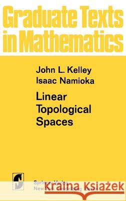 Linear Topological Spaces John L. Kelley J. L. Kelley I. Namioka 9780387901695