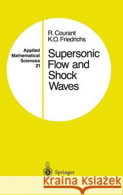 Supersonic Flow and Shock Waves Richard Courant K. O. Friedrichs K. O. Friedrichs 9780387902326