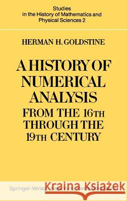 A History of Numerical Analysis from the 16th Through the 19th Century Herman Heine Goldstine H. H. Goldstine 9780387902777