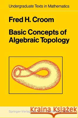 Basic Concepts of Algebraic Topology Fred H. Croom F. H. Croom 9780387902883