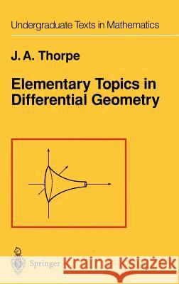 Elementary Topics in Differential Geometry John A. Thorpe 9780387903576
