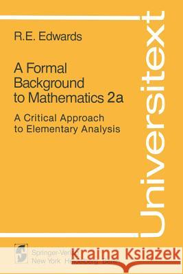 A Formal Background to Mathematics 2a: A Critical Approach to Elementary Analysis R. Edwards 9780387905136 Springer