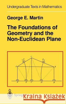 The Foundations of Geometry and the Non-Euclidean Plane George Edward Martin G. E. Martin 9780387906942