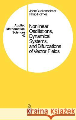 Nonlinear Oscillations, Dynamical Systems, and Bifurcations of Vector Fields John Guckenheimer J. Guckenheimer Philip Holmes 9780387908199