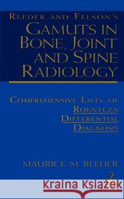 Reeder and Felson's Gamuts in Bone, Joint and Spine Radiology: Comprehensive Lists of Roentgen Differential Diagnosis Maurice M. Reeder 9780387940168