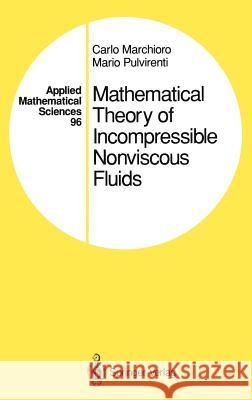 Mathematical Theory of Incompressible Nonviscous Fluids Carlo Marchioro Mario Pulvirenti 9780387940441