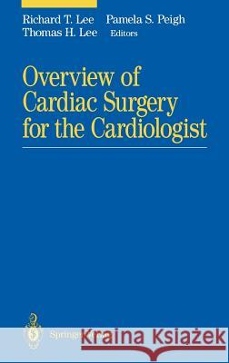 Overview of Cardiac Surgery for the Cardiologist Richard T. Lee R. Lee Pamela S. Peigh 9780387940663
