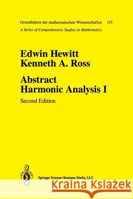 Abstract Harmonic Analysis: Volume I Structure of Topological Groups Integration Theory Group Representations Kenneth A. Ross Edwin Hewitt 9780387941905
