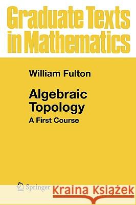 Algebraic Topology : A First Course William Fulton P. R. Halmos W. Fulton 9780387943275 Springer