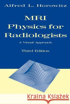 MRI Physics for Radiologists: A Visual Approach A. L. Horowitz Alfred L. Horowitz 9780387943725