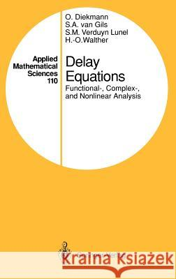 Delay Equations: Functional-, Complex-, and Nonlinear Analysis O. Diekmann Odo Diekmann Stephan A. Van Gils 9780387944166