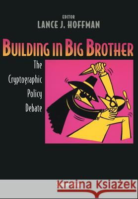Building in Big Brother: The Cryptographic Policy Debate Lance J. Hoffman 9780387944418