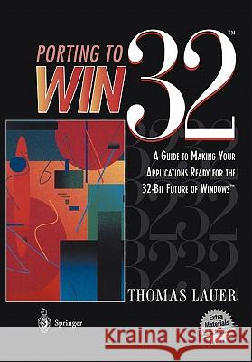 Porting to Win32(tm): A Guide to Making Your Applications Ready for the 32-Bit Future of Windows(tm) T. Lauer Thomas Lauer 9780387945729