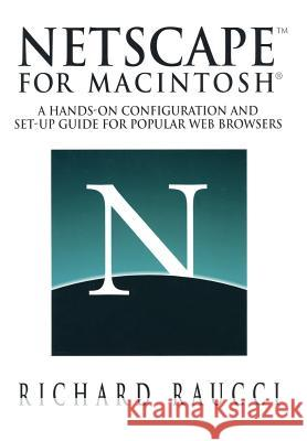 Netscape(tm) for Macintosh(r): A Hands-On Configuration and Set-Up Guide for Popular Web Browsers R. Raucci Richard Raucci 9780387946627