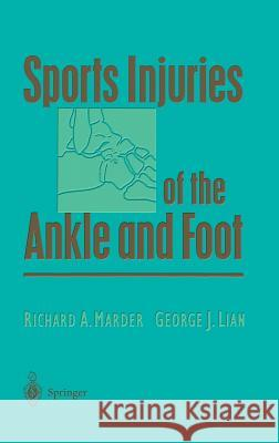 Sports Injuries of the Ankle and Foot Richard A. Marder J. Green George J. Lian 9780387946870