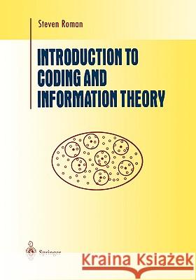 Introduction to Coding and Information Theory Steven Romann Sheldon Axler F. W. Gehring 9780387947044