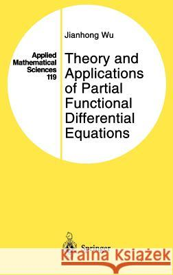 Theory and Applications of Partial Functional Differential Equations Jiahong Wu J. Wu Jianhong Wu 9780387947716