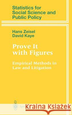 Prove It with Figures: Empirical Methods in Law and Litigation Hans Zeisel D. H. Kaye David Kaye 9780387948928