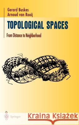 Topological Spaces: From Distance to Neighborhood Gerard Buskes A. Va Arnoud Va 9780387949949