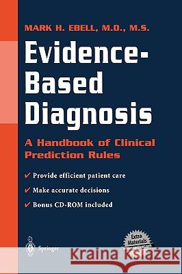 Evidence-Based Diagnosis: A Handbook of Clinical Prediction Rules M. Ebell Mark H. Ebell 9780387950259