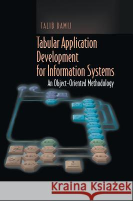 Tabular Application Development for Information Systems: An Object-Oriented Methodology Talib Damij 9780387950952