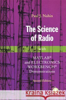 The Science of Radio: With Matlab(r) and Electronics Workbench(r) Demonstrations Paul J. Nahin 9780387951508