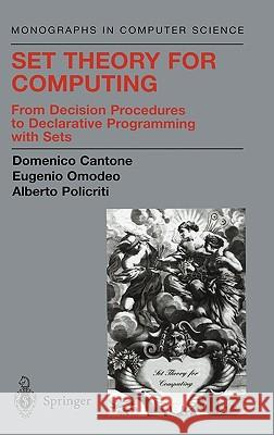Set Theory for Computing: From Decision Procedures to Declarative Programming with Sets Domenico Cantone Eugenio Omodeo Alberto Policriti 9780387951973